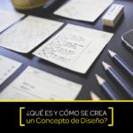 ¿Qué es y cómo se crea un concepto de diseño?